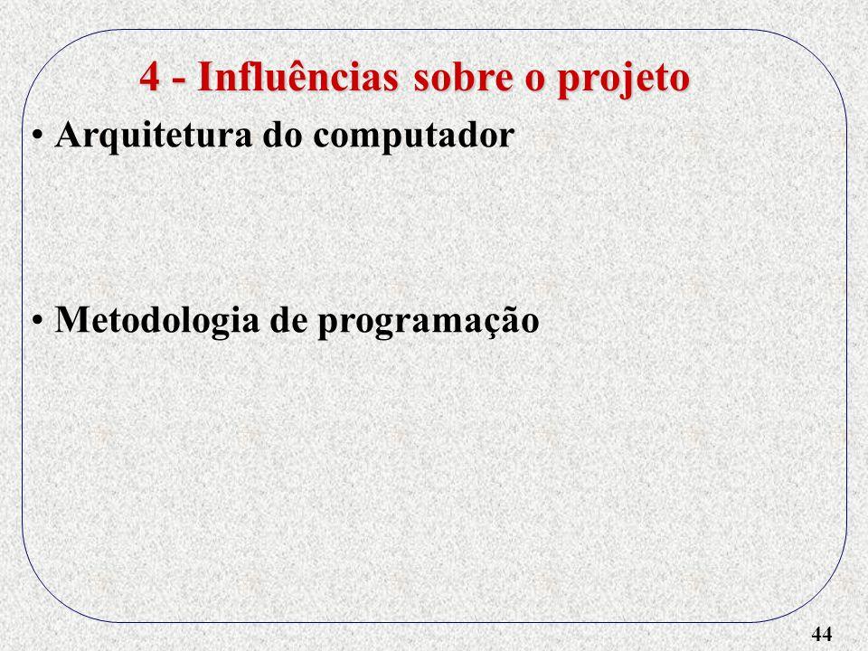 44 4 - Influências sobre o projeto Arquitetura do computador Metodologia de programação
