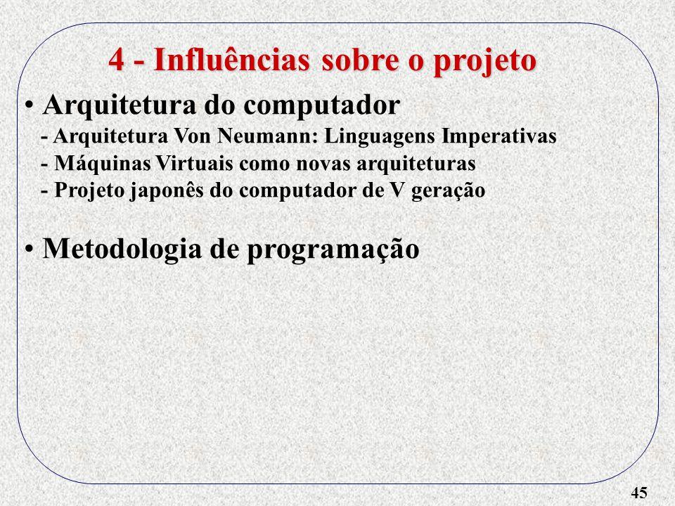 45 4 - Influências sobre o projeto Arquitetura do computador - Arquitetura Von Neumann: Linguagens Imperativas - Máquinas Virtuais como novas arquitet
