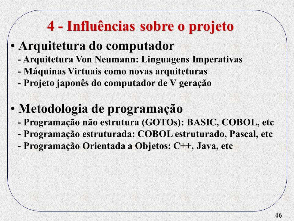 46 4 - Influências sobre o projeto Arquitetura do computador - Arquitetura Von Neumann: Linguagens Imperativas - Máquinas Virtuais como novas arquitet