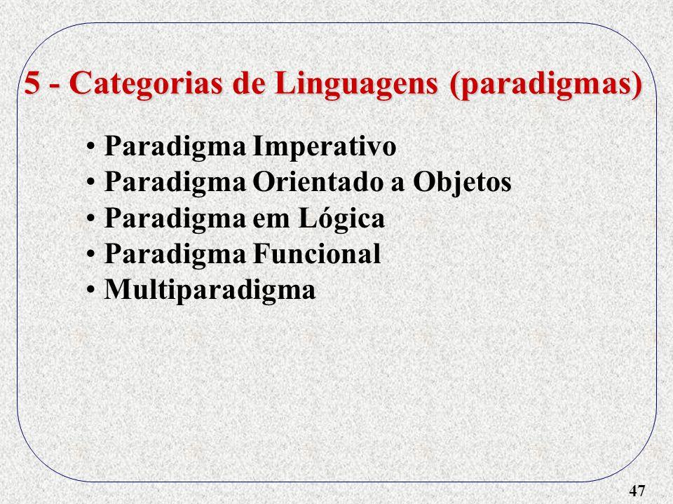 47 5 - Categorias de Linguagens (paradigmas) Paradigma Imperativo Paradigma Orientado a Objetos Paradigma em Lógica Paradigma Funcional Multiparadigma