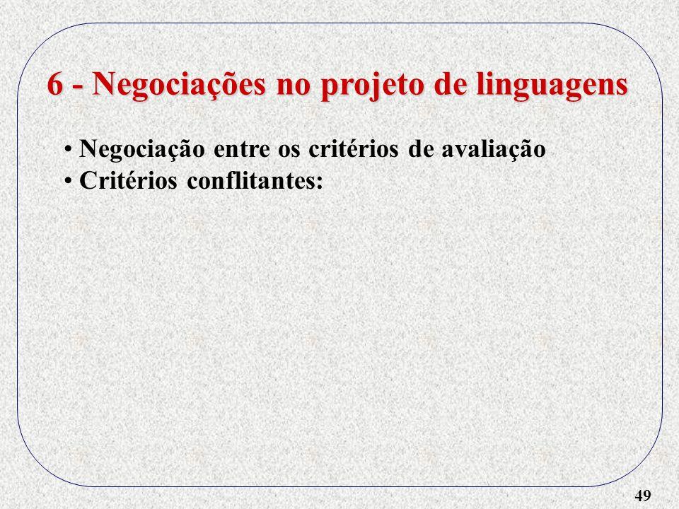49 6 - Negociações no projeto de linguagens Negociação entre os critérios de avaliação Critérios conflitantes:
