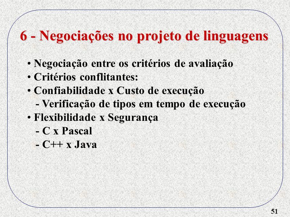 51 6 - Negociações no projeto de linguagens Negociação entre os critérios de avaliação Critérios conflitantes: Confiabilidade x Custo de execução - Ve