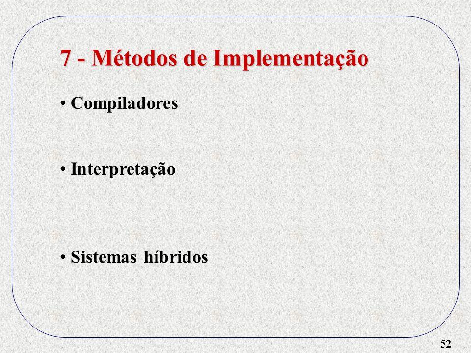52 7 - Métodos de Implementação Compiladores Interpretação Sistemas híbridos