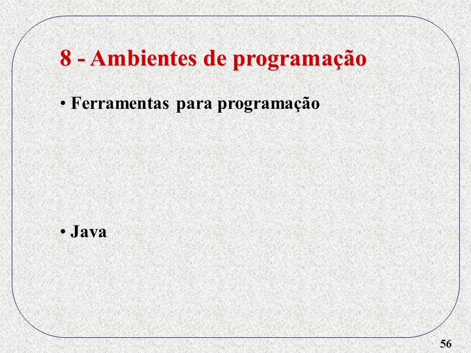 56 8 - Ambientes de programação Ferramentas para programação Java