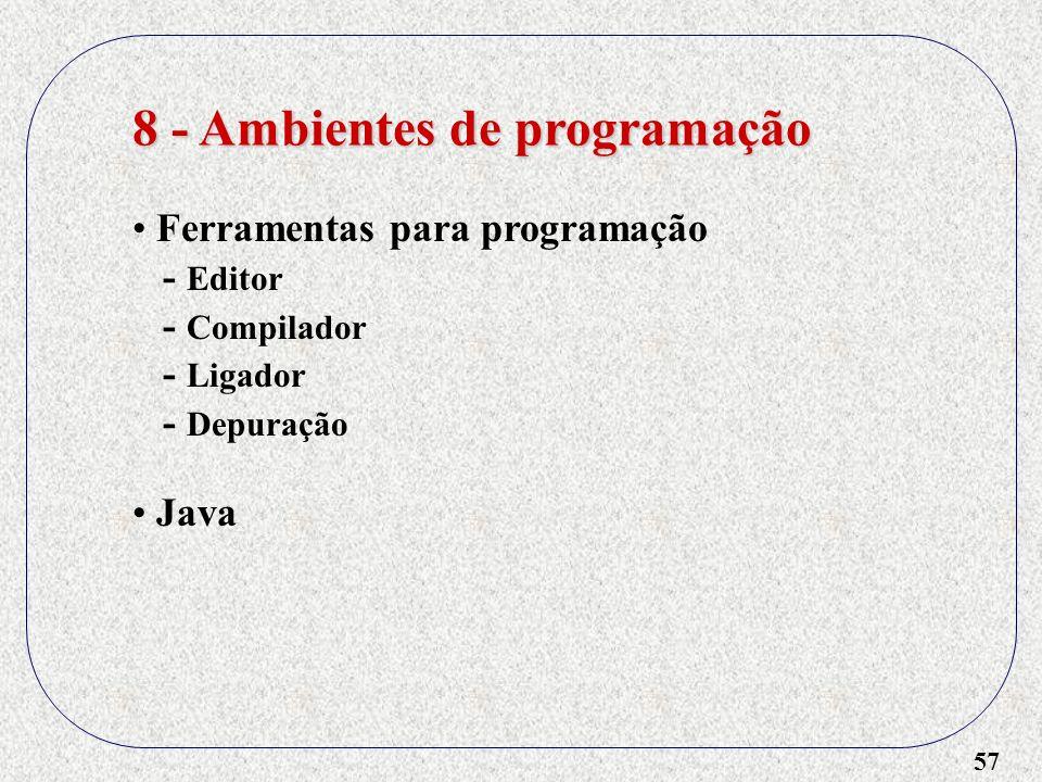 57 8 - Ambientes de programação Ferramentas para programação - Editor - Compilador - Ligador - Depuração Java