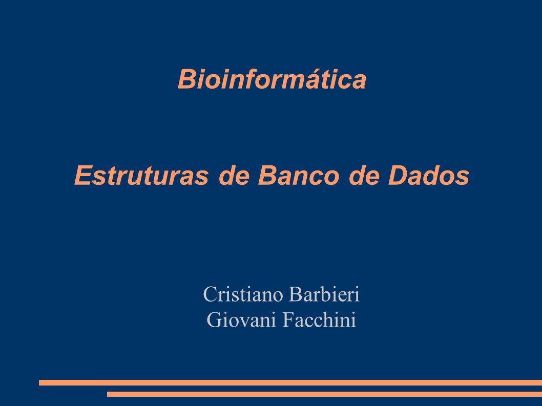 Bioinformática Estruturas de Banco de Dados Cristiano Barbieri Giovani Facchini