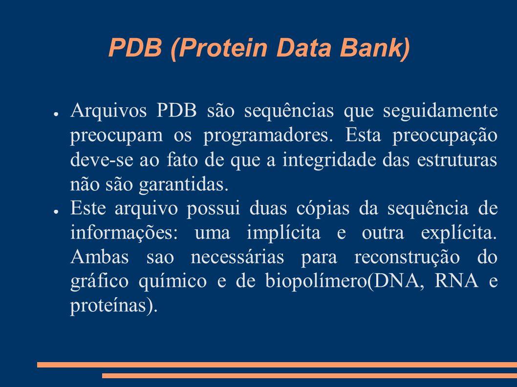 PDB (Protein Data Bank) Arquivos PDB são sequências que seguidamente preocupam os programadores. Esta preocupação deve-se ao fato de que a integridade