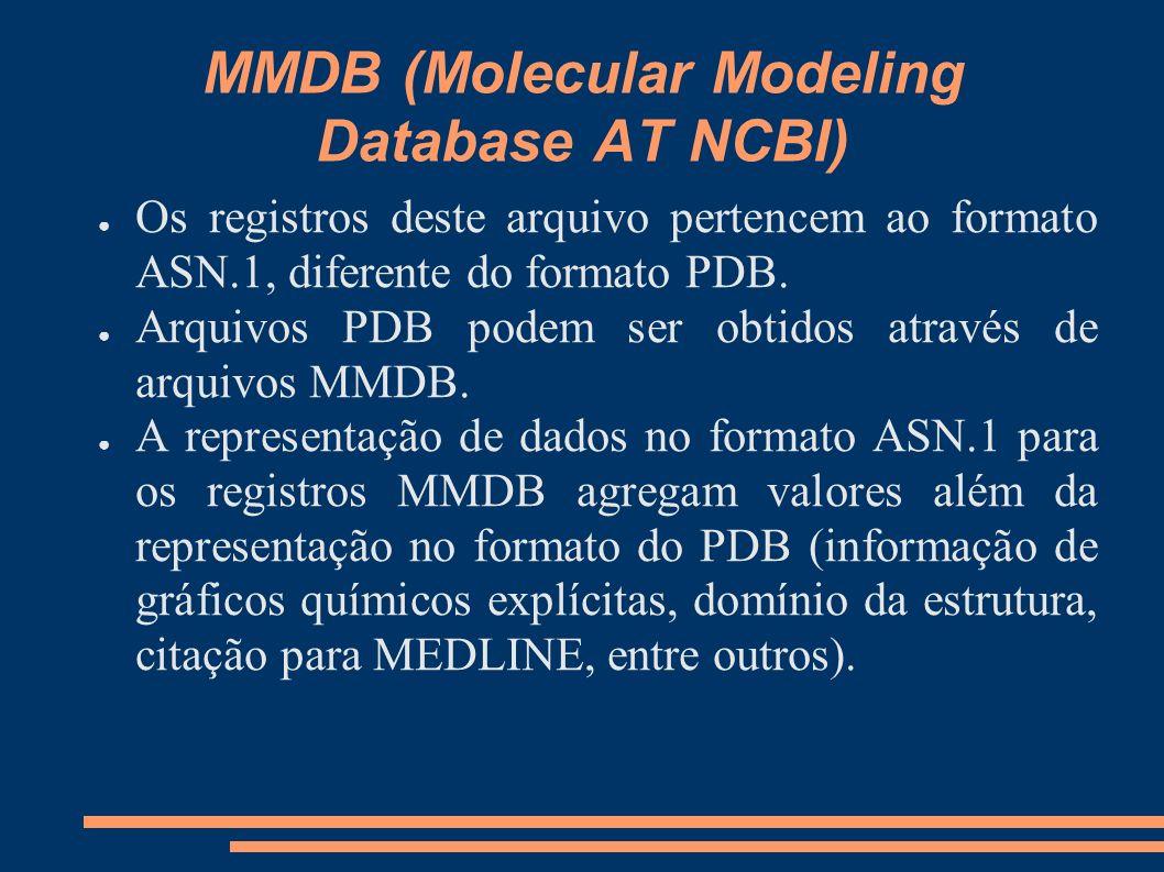 MMDB (Molecular Modeling Database AT NCBI) Os registros deste arquivo pertencem ao formato ASN.1, diferente do formato PDB. Arquivos PDB podem ser obt