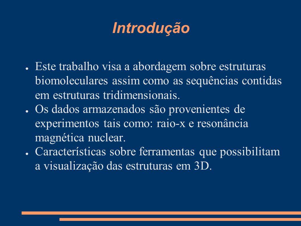 Introdução Este trabalho visa a abordagem sobre estruturas biomoleculares assim como as sequências contidas em estruturas tridimensionais. Os dados ar