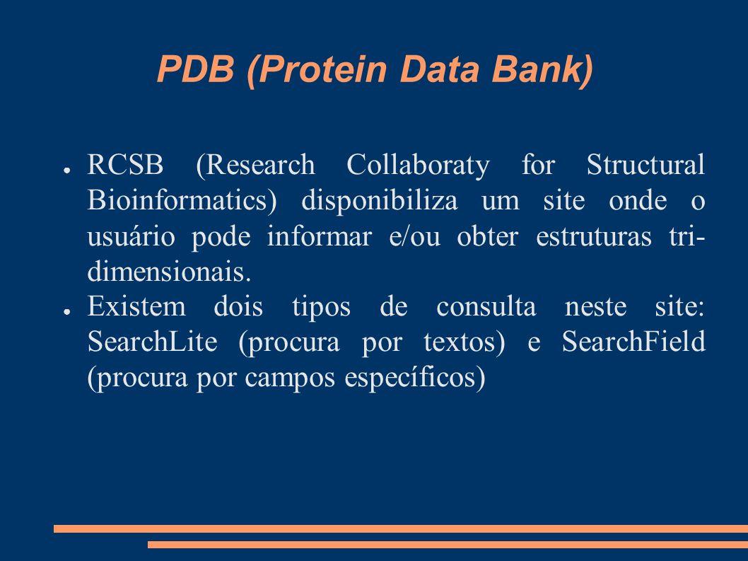 PDB (Protein Data Bank) RCSB (Research Collaboraty for Structural Bioinformatics) disponibiliza um site onde o usuário pode informar e/ou obter estrut