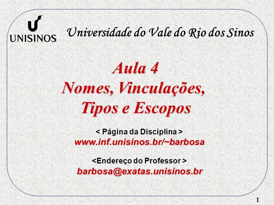 1 Aula 4 Nomes, Vinculações, Tipos e Escopos Universidade do Vale do Rio dos Sinos www.inf.unisinos.br/~barbosa barbosa@exatas.unisinos.br