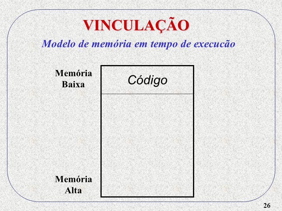 26 Código Memória Baixa Memória Alta VINCULAÇÃO Modelo de memória em tempo de execucão
