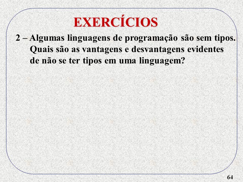 64 EXERCÍCIOS 2 – Algumas linguagens de programação são sem tipos.
