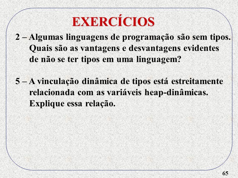65 EXERCÍCIOS 2 – Algumas linguagens de programação são sem tipos.