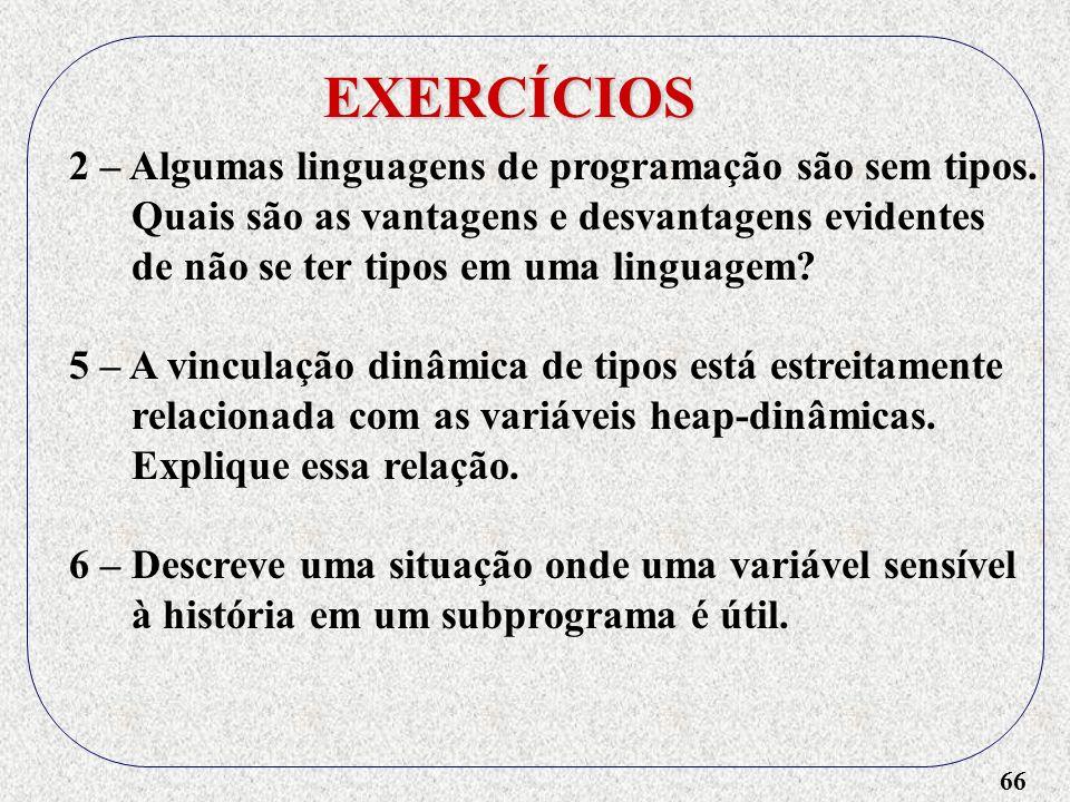 66 EXERCÍCIOS 2 – Algumas linguagens de programação são sem tipos.
