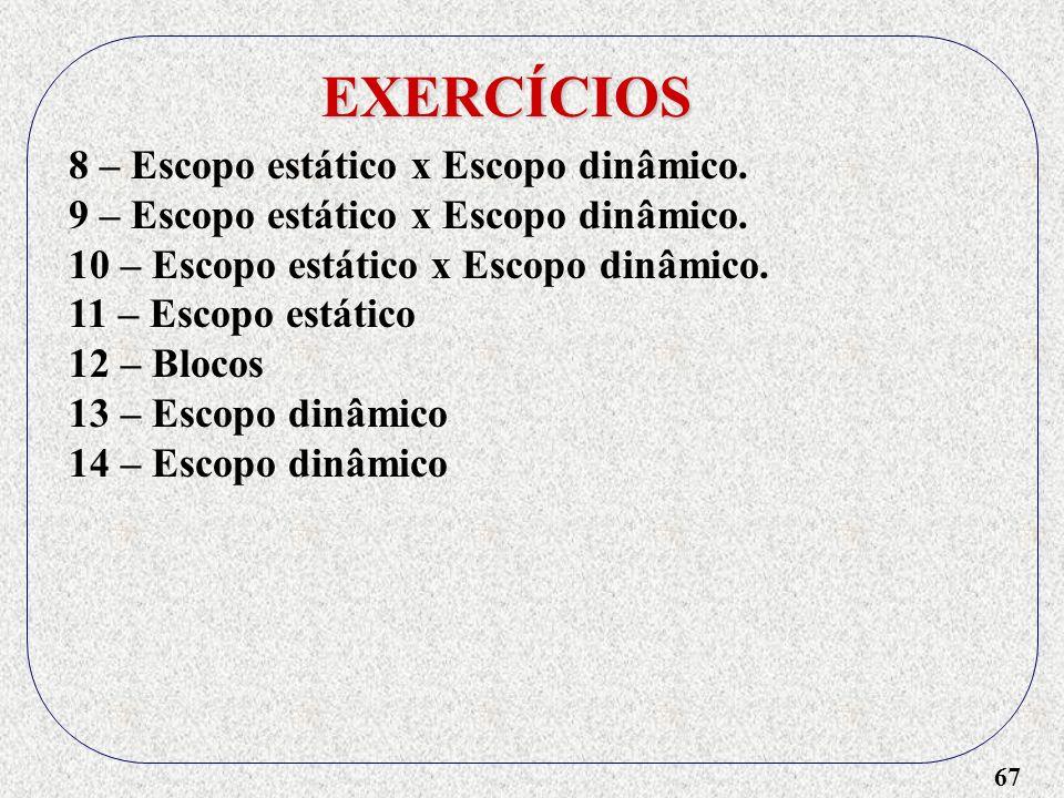 67 EXERCÍCIOS 8 – Escopo estático x Escopo dinâmico.
