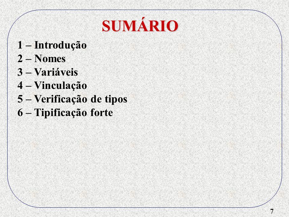 7 SUMÁRIO 1 – Introdução 2 – Nomes 3 – Variáveis 4 – Vinculação 5 – Verificação de tipos 6 – Tipificação forte