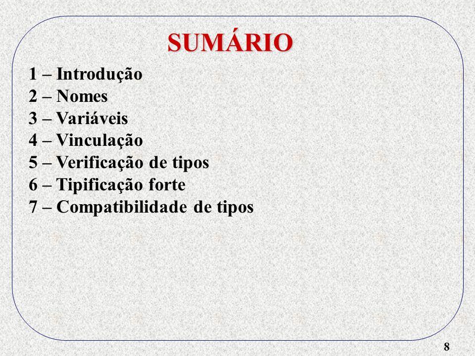 8 SUMÁRIO 1 – Introdução 2 – Nomes 3 – Variáveis 4 – Vinculação 5 – Verificação de tipos 6 – Tipificação forte 7 – Compatibilidade de tipos