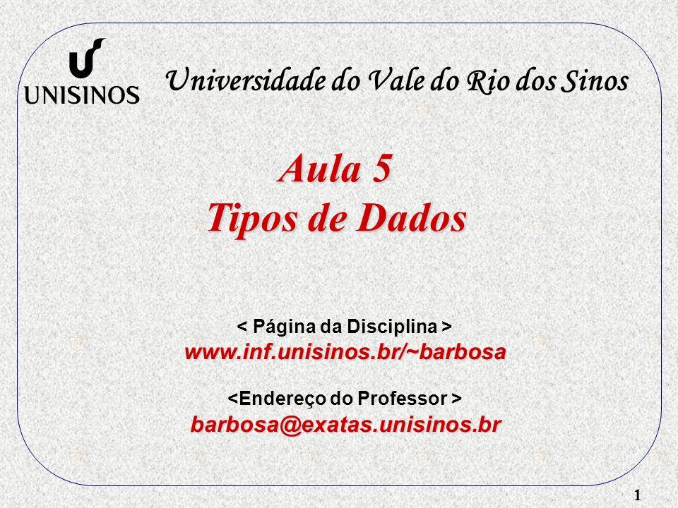 1 Aula 5 Tipos de Dados Universidade do Vale do Rio dos Sinos www.inf.unisinos.br/~barbosa barbosa@exatas.unisinos.br