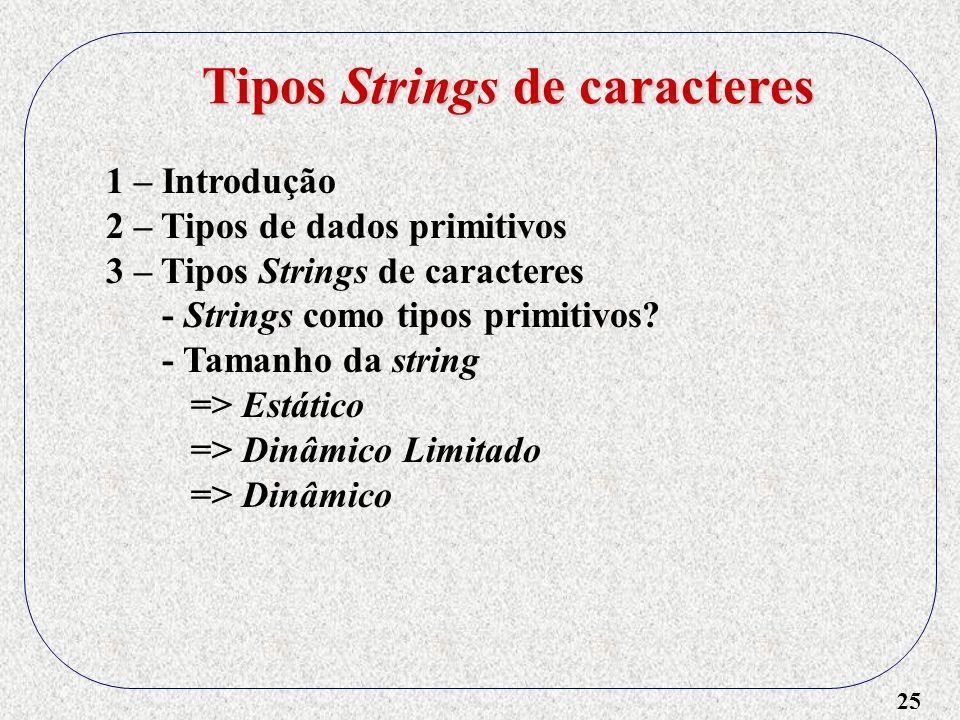 25 1 – Introdução 2 – Tipos de dados primitivos 3 – Tipos Strings de caracteres - Strings como tipos primitivos.