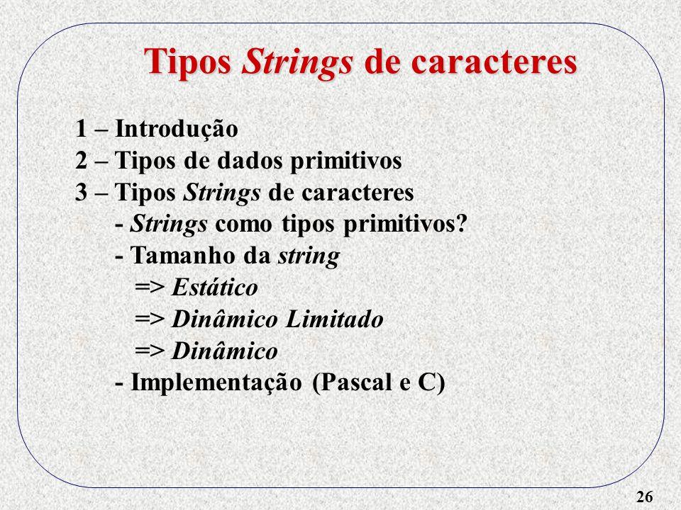 26 1 – Introdução 2 – Tipos de dados primitivos 3 – Tipos Strings de caracteres - Strings como tipos primitivos.