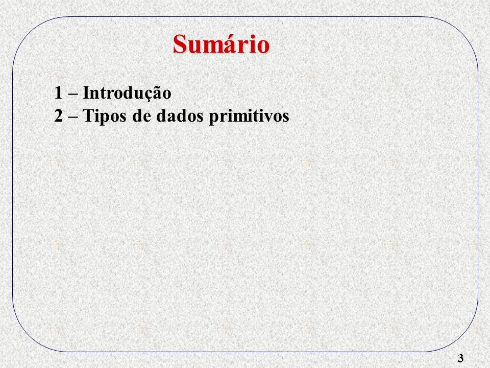 44 1 – Introdução 2 – Tipos de dados primitivos 3 – Tipos Strings de caracteres 4 – Tipos ordinais definidos pelo usuário 5 – Tipos Array 6 – Arrays associativos - Hash como suporte à associatividade - Registradores associativos Arrays associativos