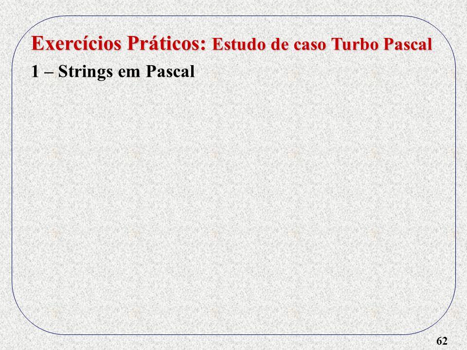 62 Exercícios Práticos: Estudo de caso Turbo Pascal 1 – Strings em Pascal