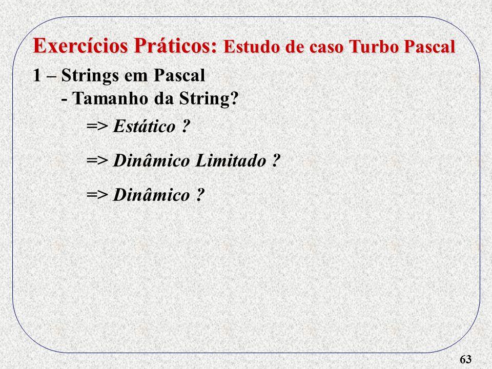 63 Exercícios Práticos: Estudo de caso Turbo Pascal 1 – Strings em Pascal - Tamanho da String.