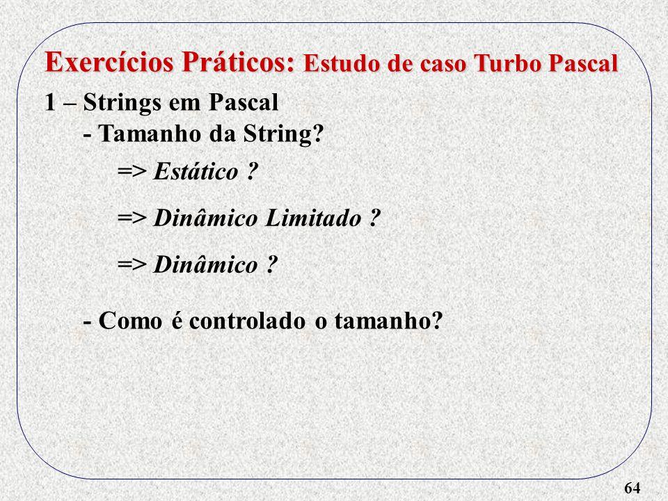64 Exercícios Práticos: Estudo de caso Turbo Pascal 1 – Strings em Pascal - Tamanho da String.