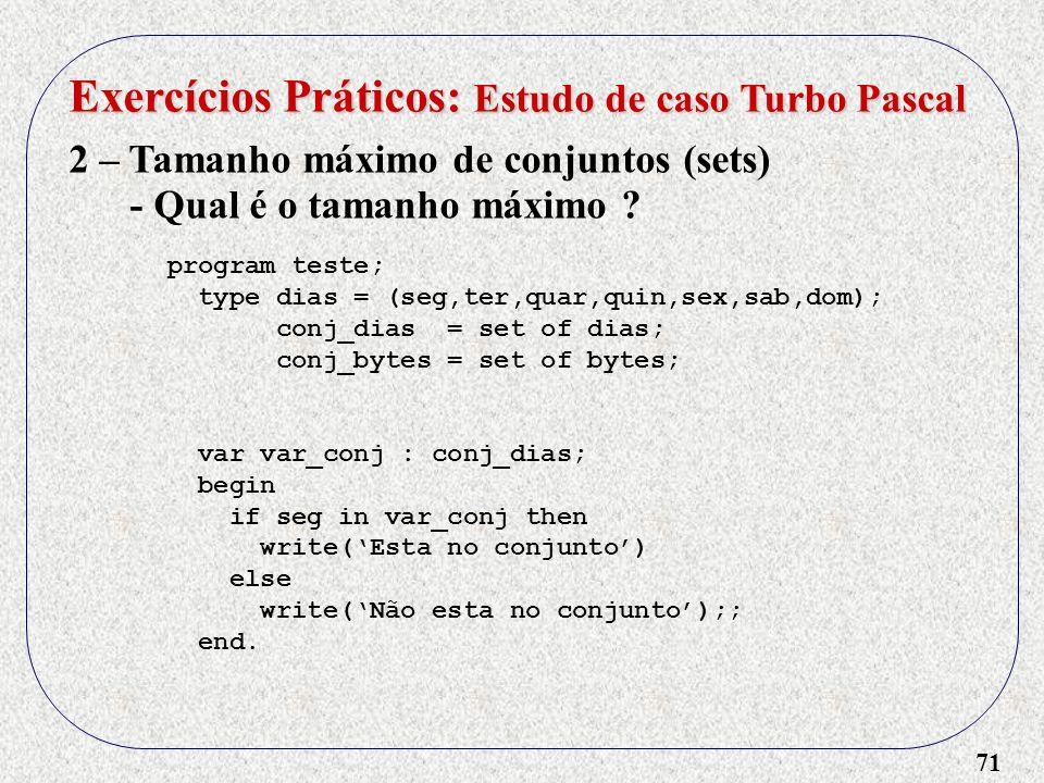 71 Exercícios Práticos: Estudo de caso Turbo Pascal 2 – Tamanho máximo de conjuntos (sets) - Qual é o tamanho máximo .