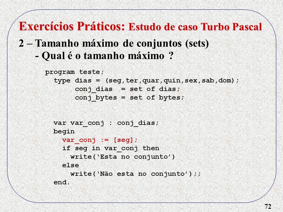 72 Exercícios Práticos: Estudo de caso Turbo Pascal 2 – Tamanho máximo de conjuntos (sets) - Qual é o tamanho máximo .