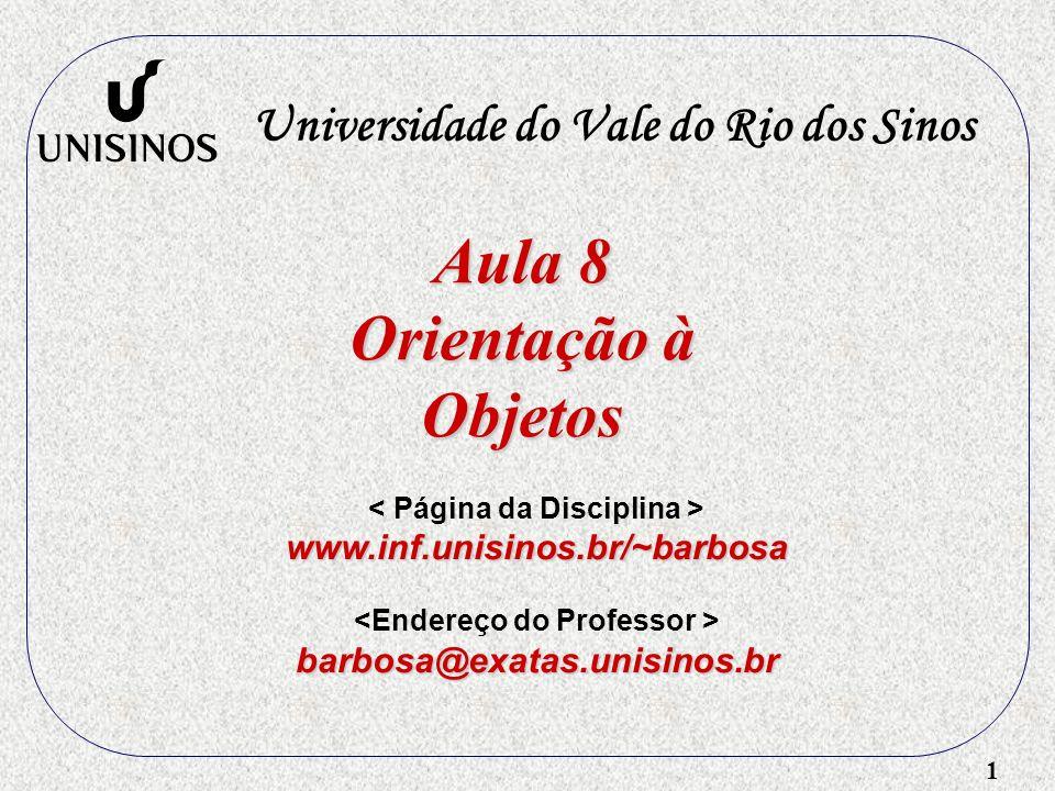 1 Aula 8 Orientação à Objetos Universidade do Vale do Rio dos Sinos www.inf.unisinos.br/~barbosa barbosa@exatas.unisinos.br