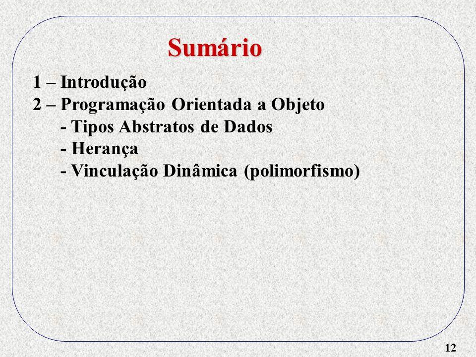 12 1 – Introdução 2 – Programação Orientada a Objeto - Tipos Abstratos de Dados - Herança - Vinculação Dinâmica (polimorfismo) Sumário