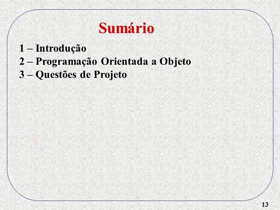 13 1 – Introdução 2 – Programação Orientada a Objeto 3 – Questões de Projeto Sumário