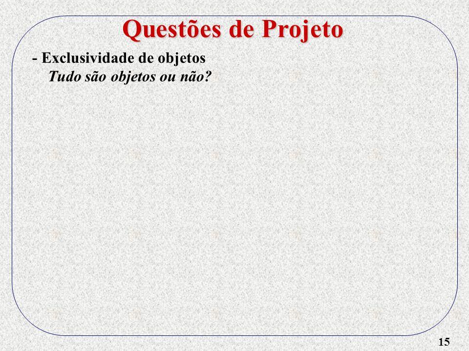 15 - Exclusividade de objetos Tudo são objetos ou não? Questões de Projeto
