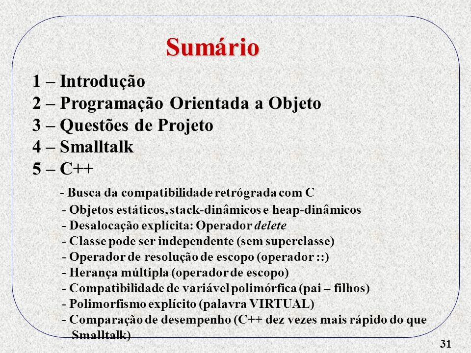 31 1 – Introdução 2 – Programação Orientada a Objeto 3 – Questões de Projeto 4 – Smalltalk 5 – C++ - Busca da compatibilidade retrógrada com C - Objet