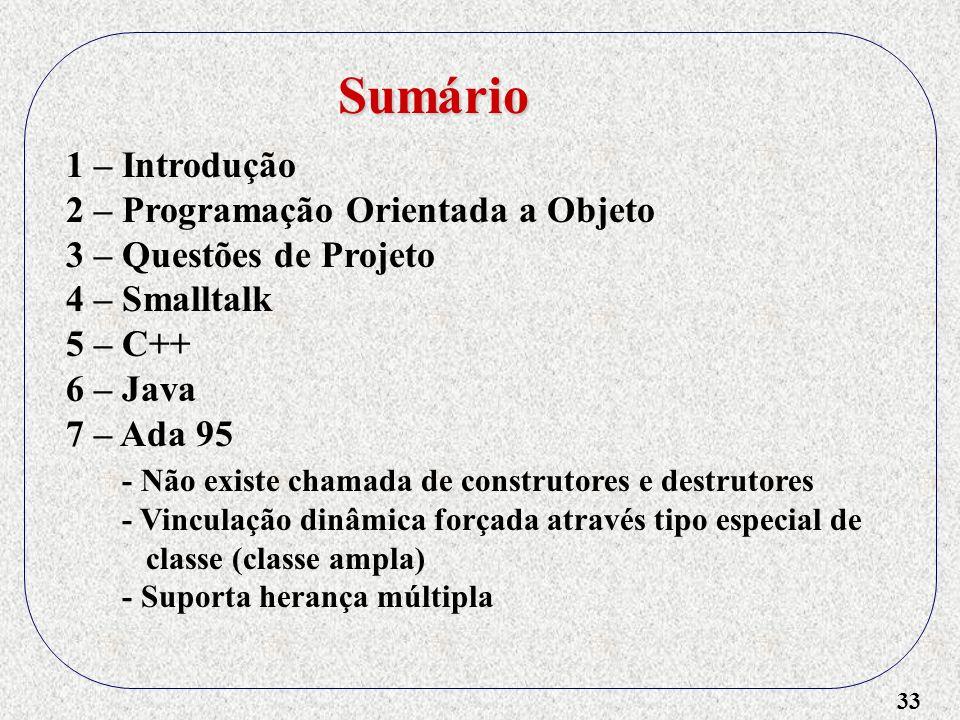 33 1 – Introdução 2 – Programação Orientada a Objeto 3 – Questões de Projeto 4 – Smalltalk 5 – C++ 6 – Java 7 – Ada 95 - Não existe chamada de constru