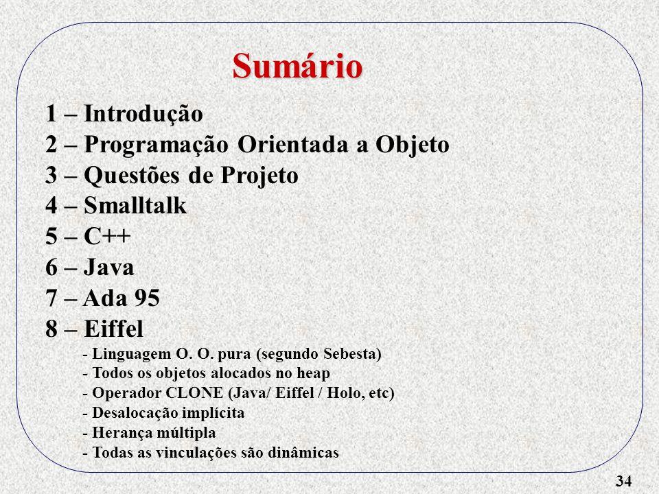 34 1 – Introdução 2 – Programação Orientada a Objeto 3 – Questões de Projeto 4 – Smalltalk 5 – C++ 6 – Java 7 – Ada 95 8 – Eiffel - Linguagem O. O. pu