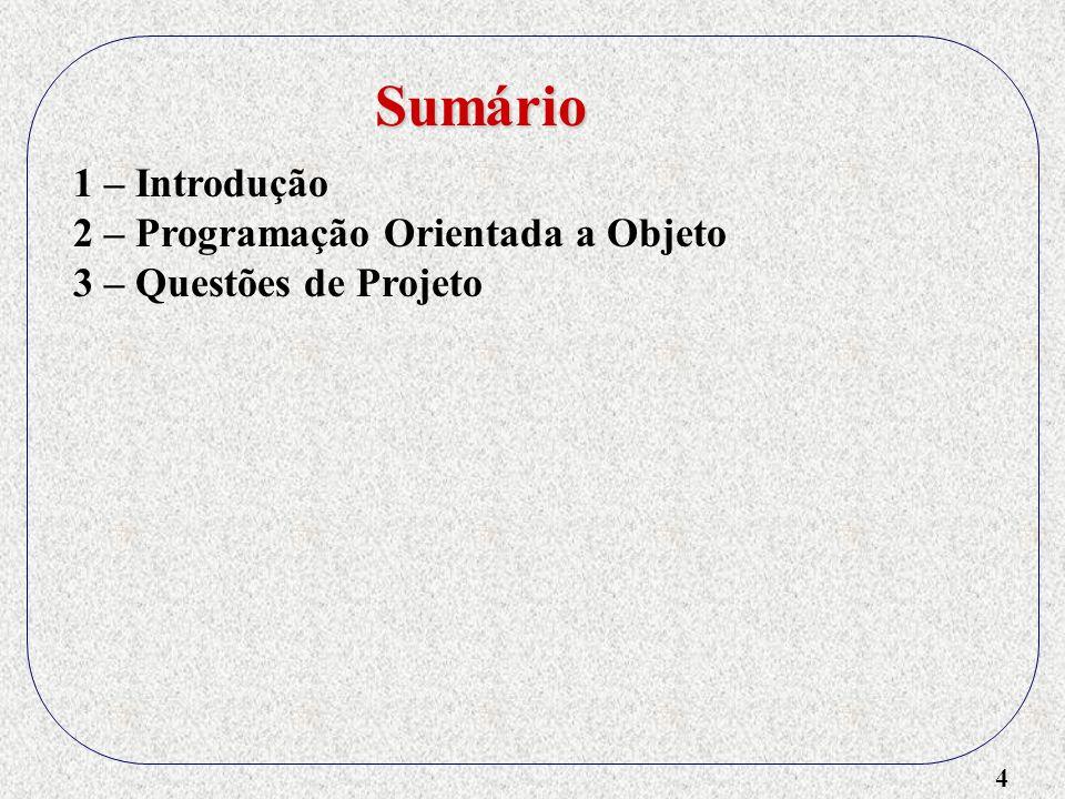 4 1 – Introdução 2 – Programação Orientada a Objeto 3 – Questões de Projeto Sumário