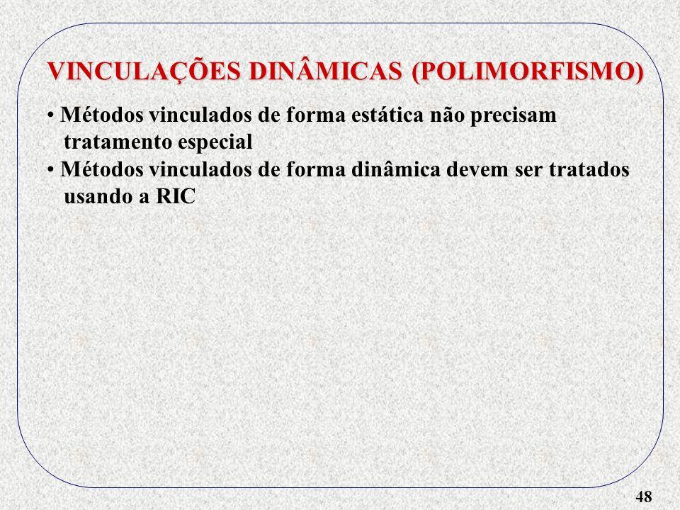 48 VINCULAÇÕES DINÂMICAS (POLIMORFISMO) Métodos vinculados de forma estática não precisam tratamento especial Métodos vinculados de forma dinâmica dev
