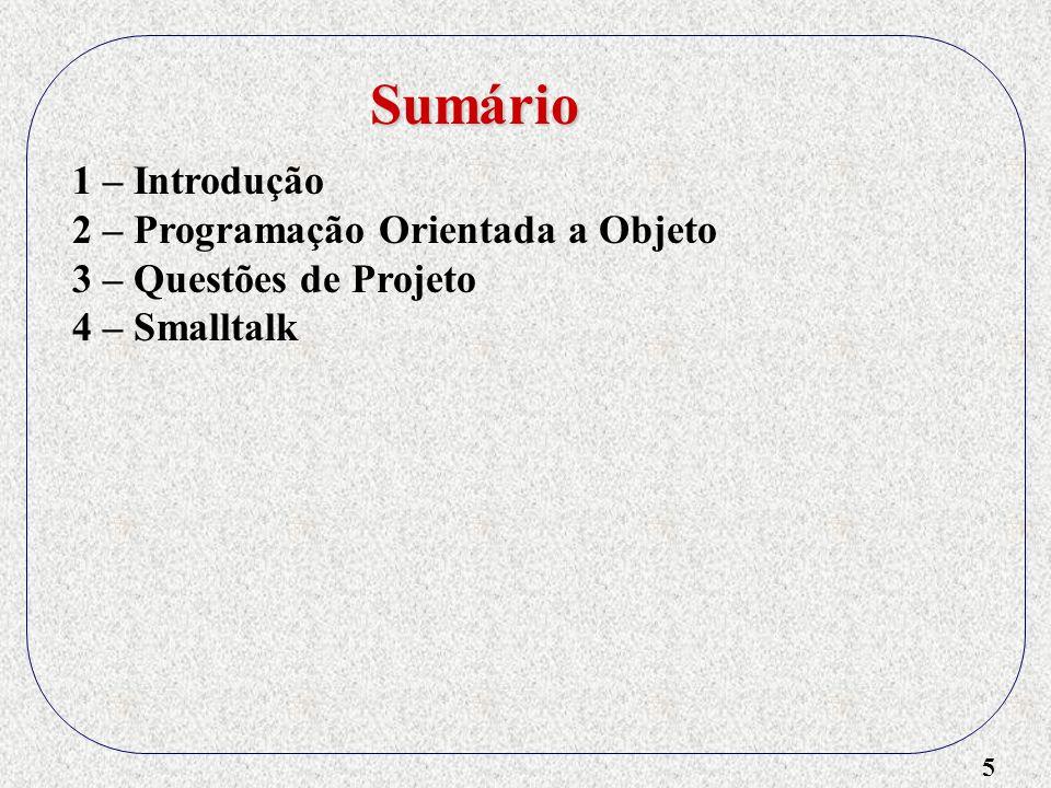 5 1 – Introdução 2 – Programação Orientada a Objeto 3 – Questões de Projeto 4 – Smalltalk Sumário