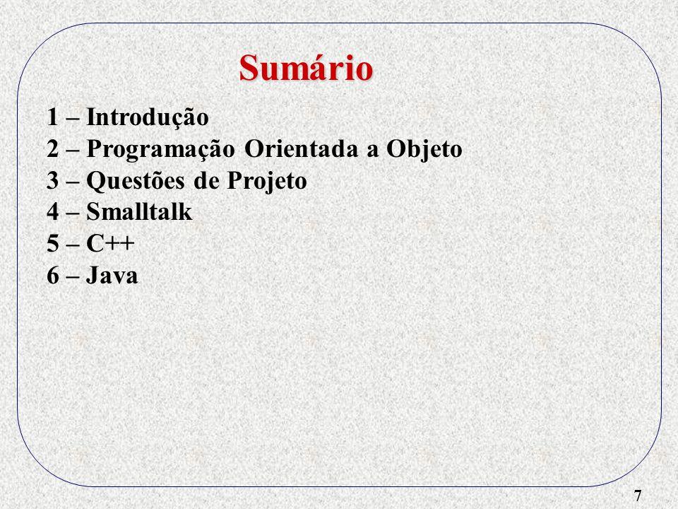 7 1 – Introdução 2 – Programação Orientada a Objeto 3 – Questões de Projeto 4 – Smalltalk 5 – C++ 6 – Java Sumário