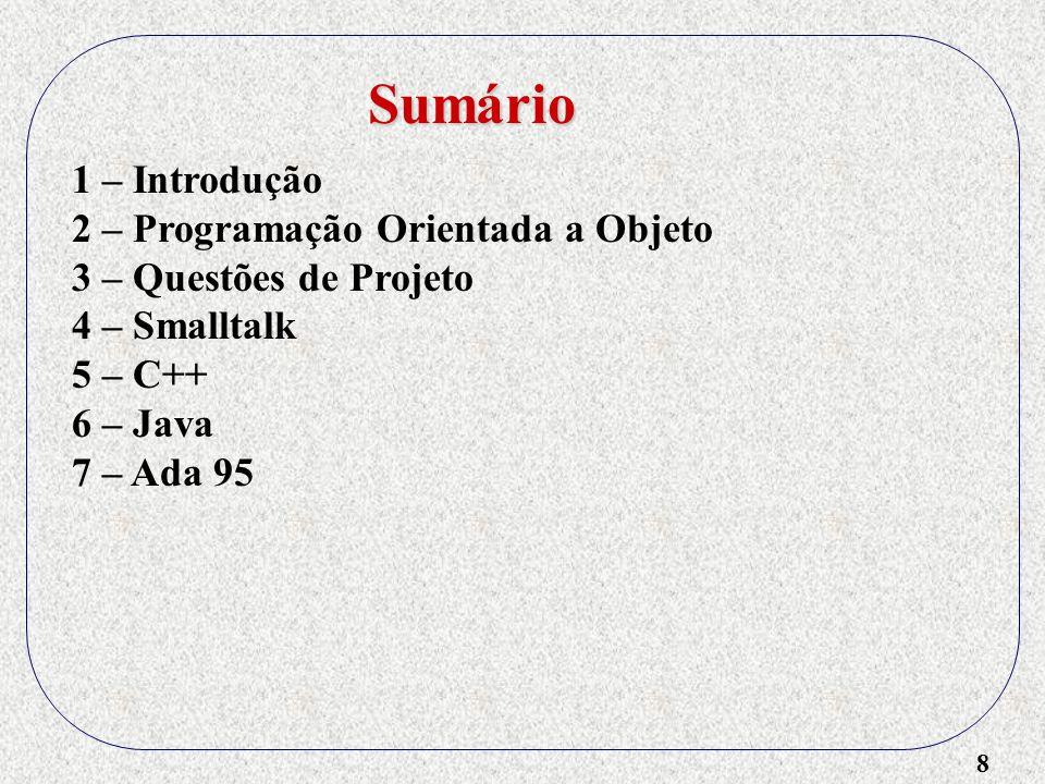 8 1 – Introdução 2 – Programação Orientada a Objeto 3 – Questões de Projeto 4 – Smalltalk 5 – C++ 6 – Java 7 – Ada 95 Sumário