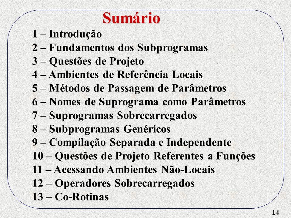 14 1 – Introdução 2 – Fundamentos dos Subprogramas 3 – Questões de Projeto 4 – Ambientes de Referência Locais 5 – Métodos de Passagem de Parâmetros 6