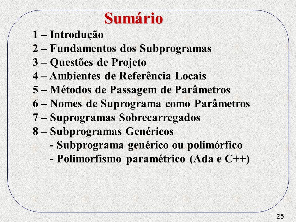 25 1 – Introdução 2 – Fundamentos dos Subprogramas 3 – Questões de Projeto 4 – Ambientes de Referência Locais 5 – Métodos de Passagem de Parâmetros 6