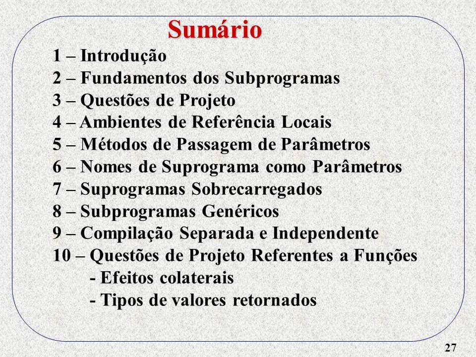 27 1 – Introdução 2 – Fundamentos dos Subprogramas 3 – Questões de Projeto 4 – Ambientes de Referência Locais 5 – Métodos de Passagem de Parâmetros 6