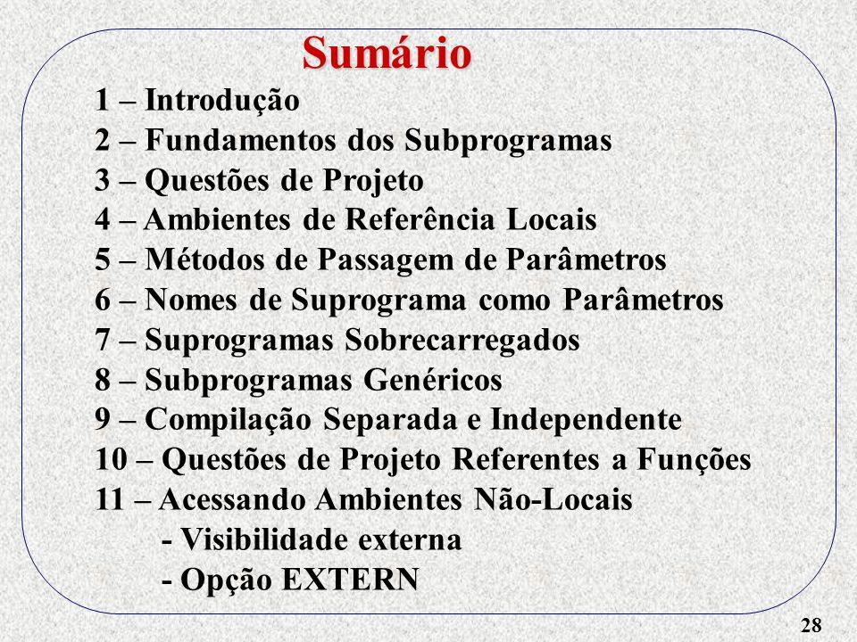 28 1 – Introdução 2 – Fundamentos dos Subprogramas 3 – Questões de Projeto 4 – Ambientes de Referência Locais 5 – Métodos de Passagem de Parâmetros 6