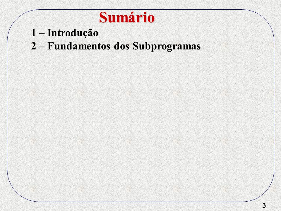 14 1 – Introdução 2 – Fundamentos dos Subprogramas 3 – Questões de Projeto 4 – Ambientes de Referência Locais 5 – Métodos de Passagem de Parâmetros 6 – Nomes de Suprograma como Parâmetros 7 – Suprogramas Sobrecarregados 8 – Subprogramas Genéricos 9 – Compilação Separada e Independente 10 – Questões de Projeto Referentes a Funções 11 – Acessando Ambientes Não-Locais 12 – Operadores Sobrecarregados 13 – Co-Rotinas Sumário