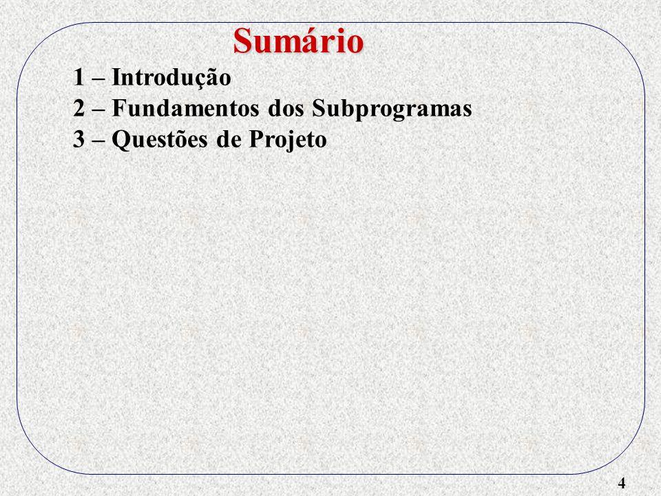 5 1 – Introdução 2 – Fundamentos dos Subprogramas 3 – Questões de Projeto 4 – Ambientes de Referência Locais Sumário