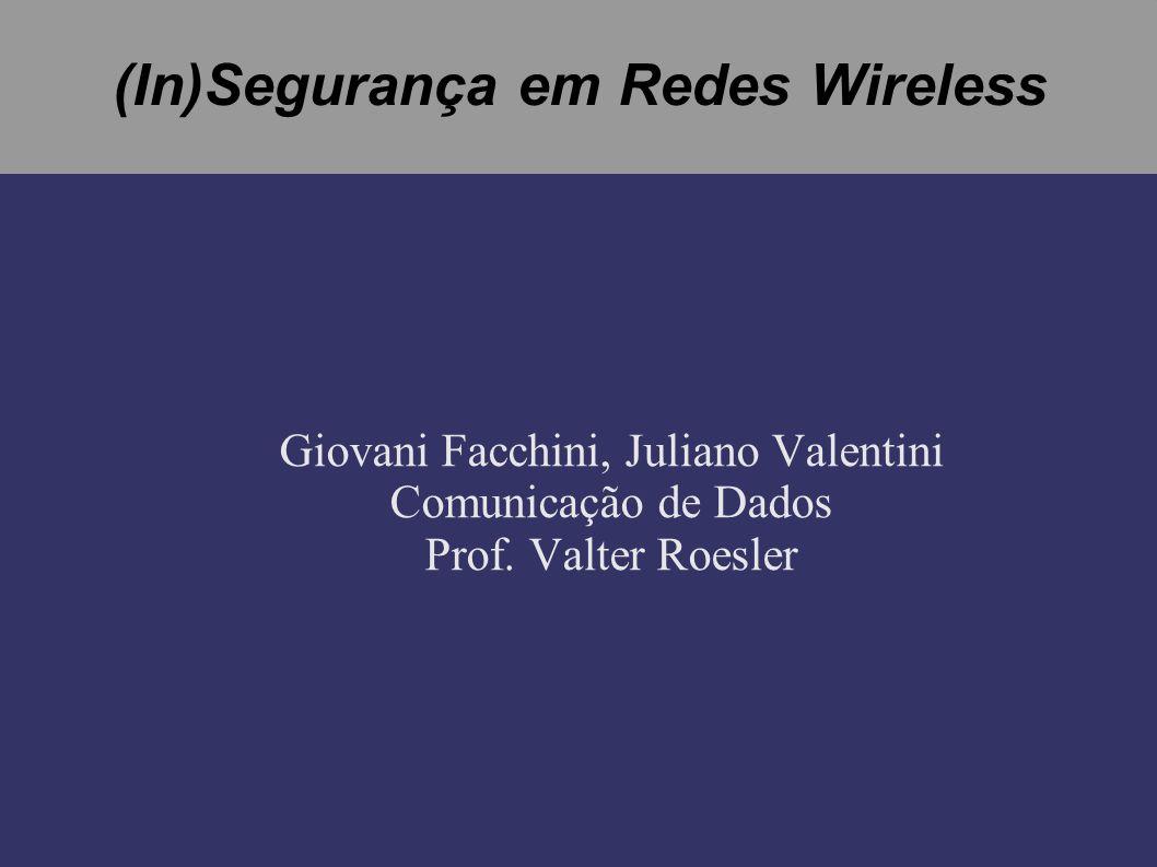 Ameaças Wireless Reuso da keystream (mesmo IV) (cont...) Como o IV utilizado é de apenas 24 bits, a repetição de IV s é inevitável.